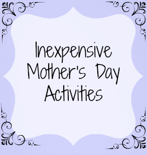 inexpensive mother's day activities, mother's day