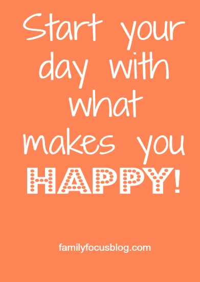 start your day with what makes you happy
