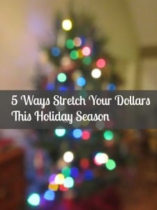 5 Ways Stretch Your Dollars This Holiday Season 5 Ways Stretch Your Dollars This Holiday Season