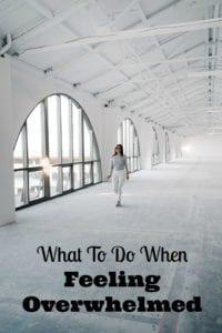 Do When Feeling Overwhelmed