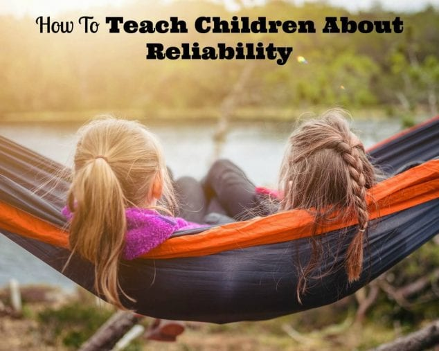 Tips To Teach Children About Reliability
