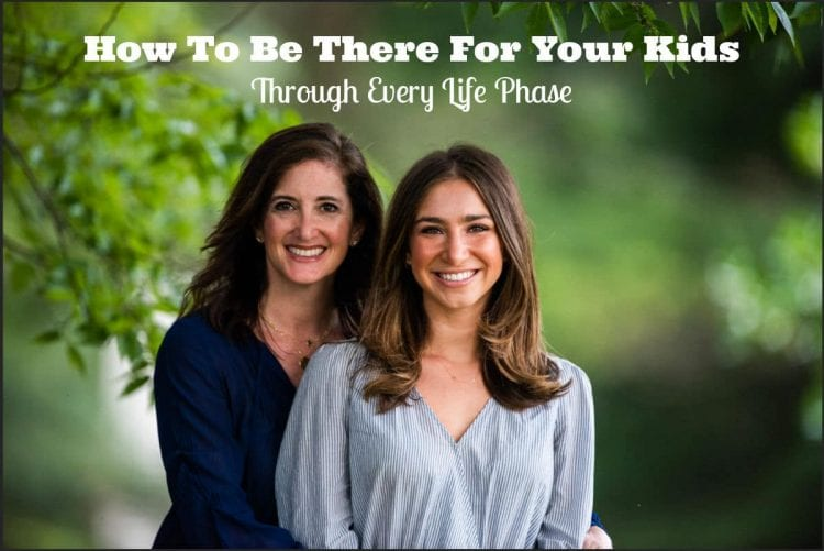 how to be there for your kids through every phase of life