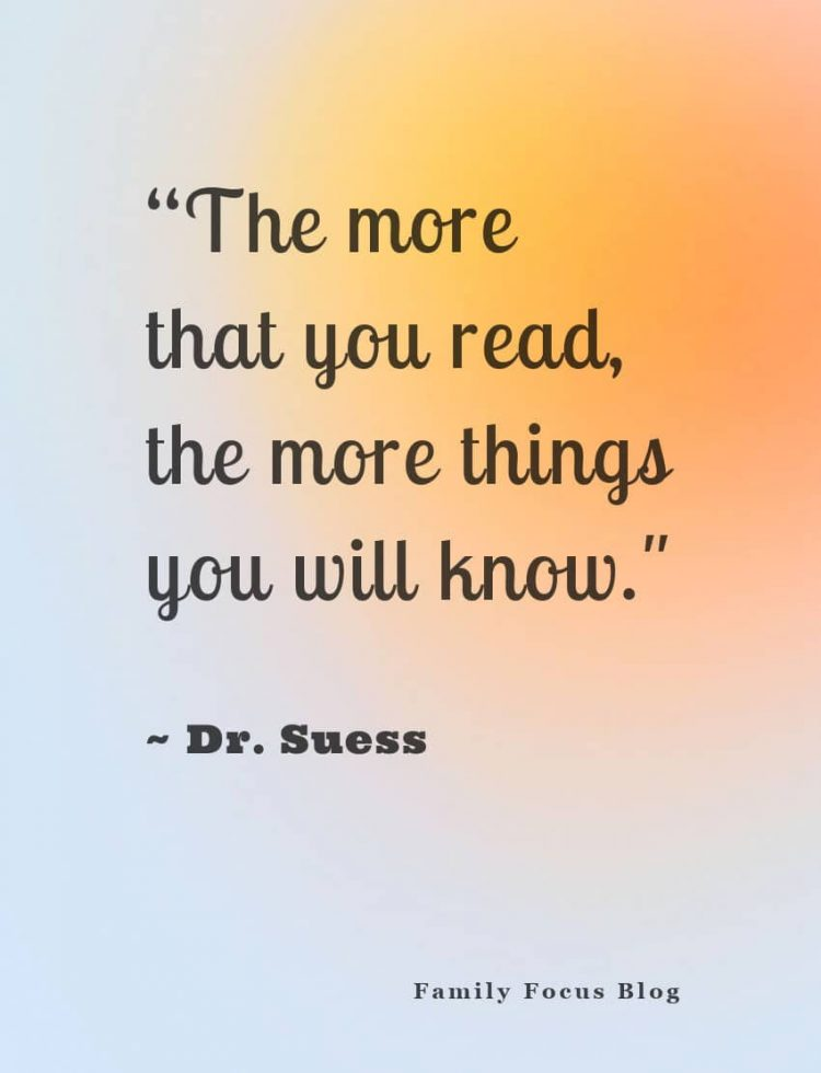 The more that you read, the more things you will know. -Dr. Suess